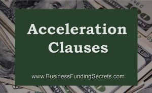 acceleration clause, business loan, http://businessfundingsecrets.com/