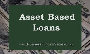 asset based locans, business, finance, http://businessfundingsecrets.com/
