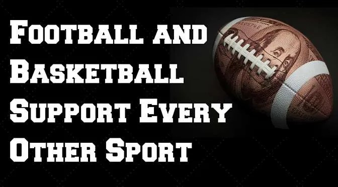 Football and Basketball Support Every Other Sport
