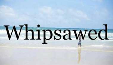 whipsawed