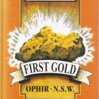 First Gold - A History Of Australia's First Goldfield Ophir N.S.W.