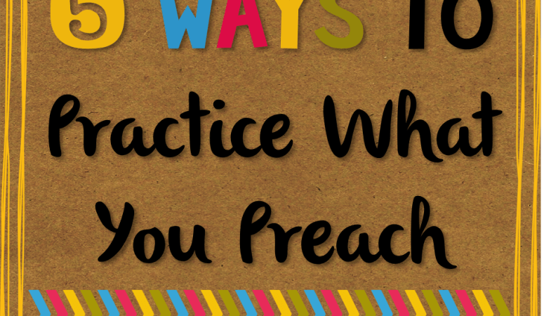 5 Ways to Practice What You Preach…at WORK