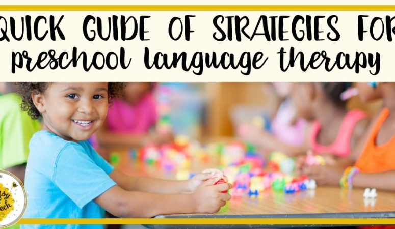 Quick guide of 4 doable strategies for preschool language therapy