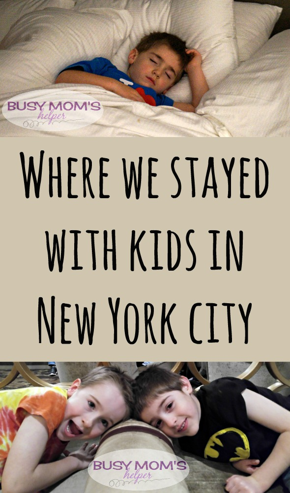 Where we stayed with kids in NYC / by BusyMomsHelper.com / New York City Hotel for families
