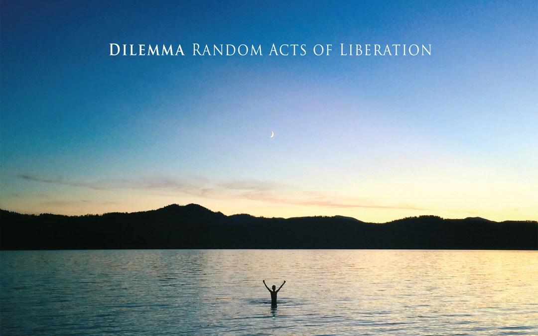 Dilemma – Random Acts of Liberation
