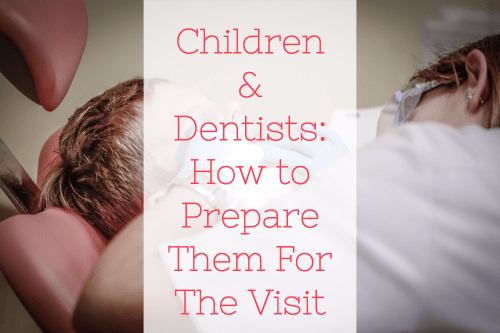 Children & Dentists: How to Prepare Them For The Visit
