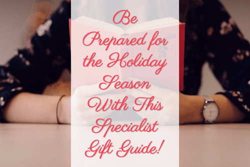 Be Prepared for the Holiday Season With This Specialist Gift Guide!