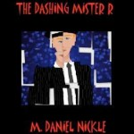 Fluttering Thoughts: The Dashing Mister R by M. Daniel Nickle