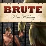 Guest Post: Kim Fielding + Excerpt: Brute by Kim Fielding