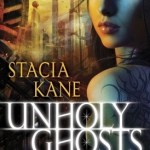 Fluttering Thoughts: Unholy Ghosts by Stacia Kane