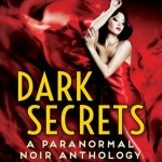 Dark Secrets by Rachel Caine, Cynthia Eden, Megan Hart, , Suzanne Johnson, Jeffe Kennedy, Mina Khan