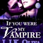 If You Were My Vampire by L.J.K. Oliva Excerpt
