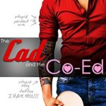 Blossoms & Flutters: The Cad and the Co-Ed by L.H. Cosway & Penny Reid