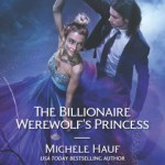 The Billionaire Werewolf's Princess by Michele Hauf