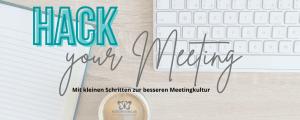 Hack your Meeting – Mit kleinen Schritten zur besseren Meetingkultur