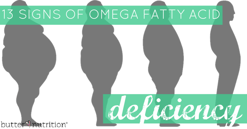 13 Signs Of Fatty Acid Deficiency And Why Eating the Right Fats = Getting Skinny | Butter Nutrition