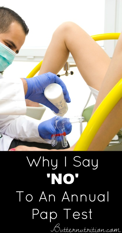 Why I Say 'NO' To An Annual Pap Test | Butter Nutrition