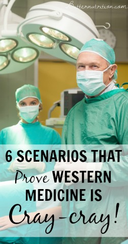 6 Scenarios that prove Western medicine is CRAZY | Butter Nutrition