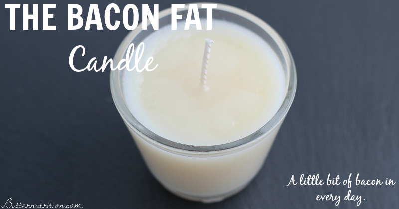 The Bacon Fat Candle: A little bit of bacon in every day   Butter Nutrition