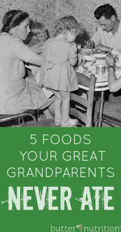 5 Foods Your Great Grandparents Never Ate   Butter Nutrition