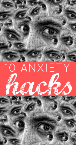 10 Anxiety Hacks | Butter Nutrition