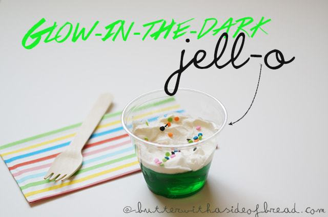 butter with a side of bread, glow in the dark jello