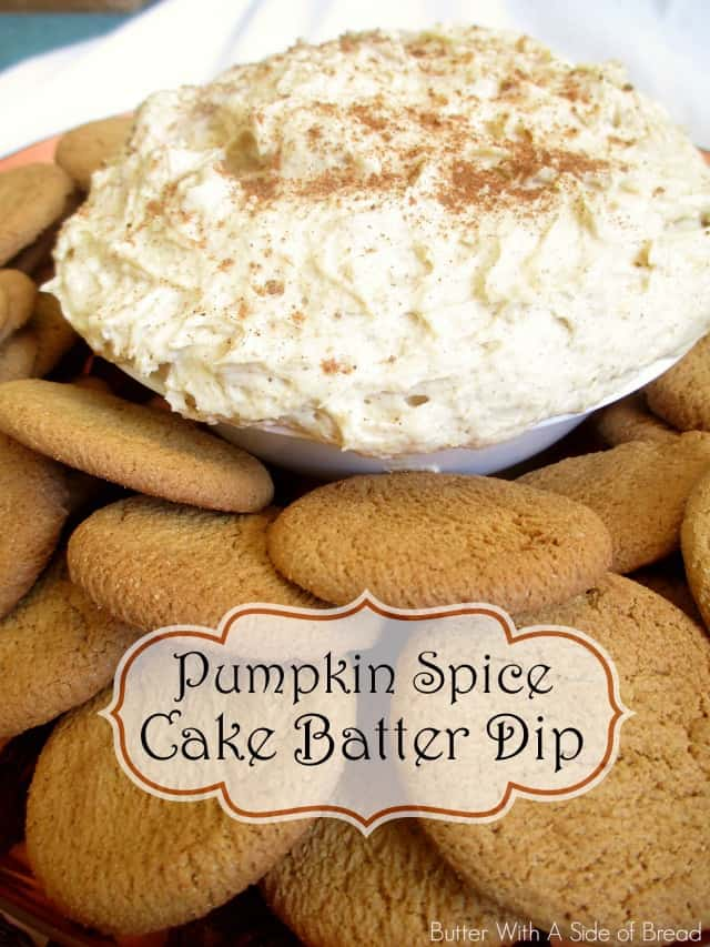 PUMPKIN SPICE CAKE BATTER DIP: Butter With A Side of Bread