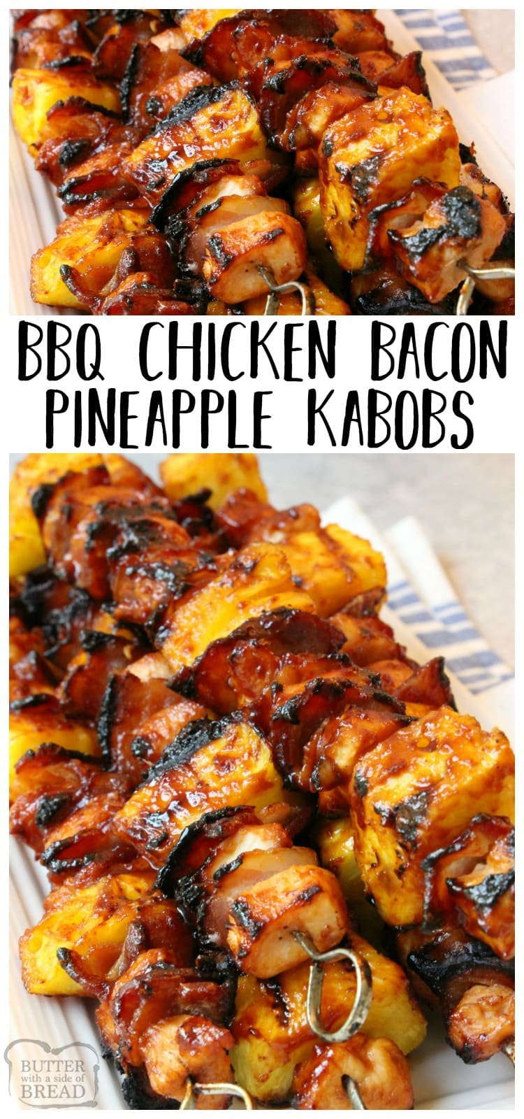 BBQ Chicken Kabobs with Bacon and Pineapple recipe with tender chicken grilled with pineapple and bacon then slathered with your favorite BBQ sauce. These are the ultimate BBQ chicken kabobs and are perfect for your next cookout! Easy and SUPER TASTY BBQ Chicken Kabob recipe from Butter With A Side of Bread #chicken #bbq #kabobs #grill #grilling #bbqchicken #bacon #dinner #recipe