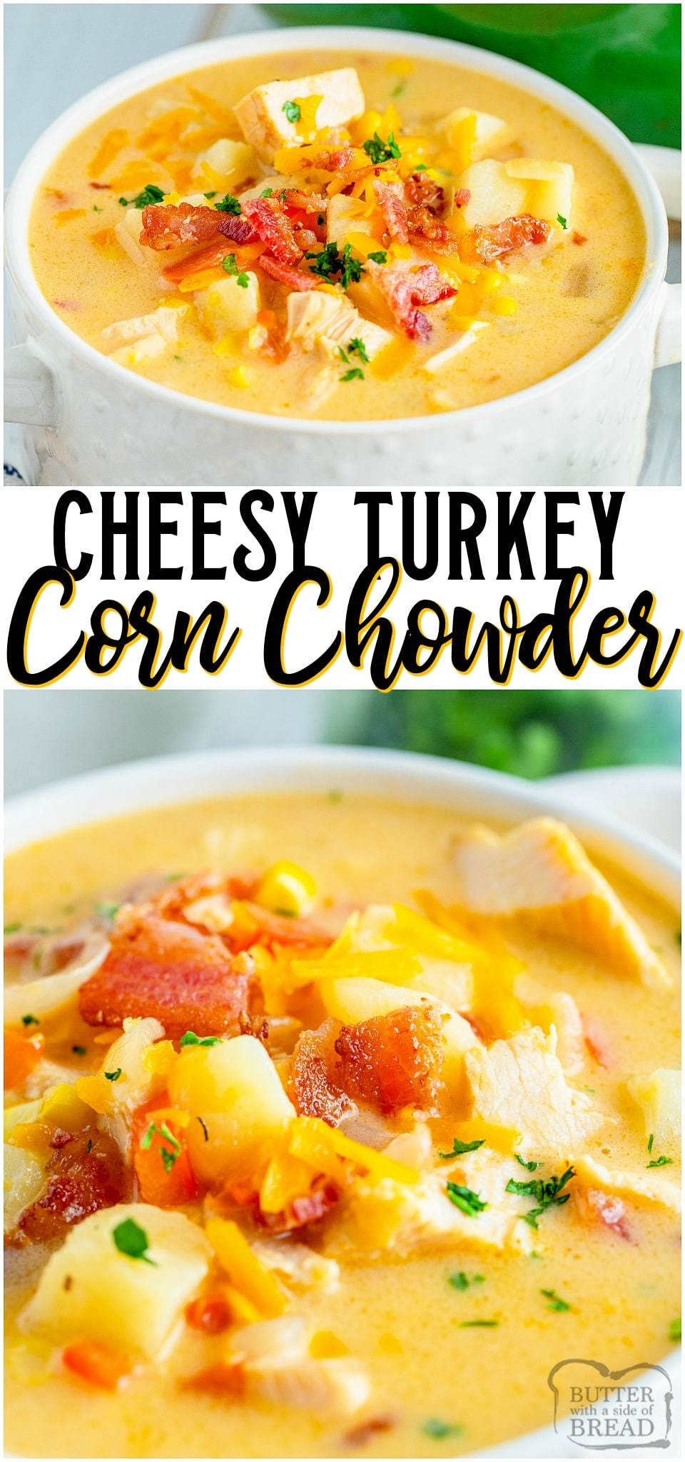 Leftover Turkey Chowder is a creamy, cheesy soup recipe made with leftover turkey, bacon, corn, and potatoes! Easy homemade corn chowder soup with bright, rich flavor for the perfect comfort food. #chowder #soup #turkey #comfortfood #easyrecipe from BUTTER WITH A SIDE OF BREAD