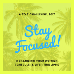 Blog-Ins, Twitter chats & writing: How to stay focused during the #AtoZChallenge