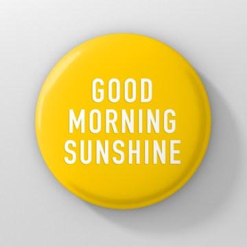 button good morning sunshine