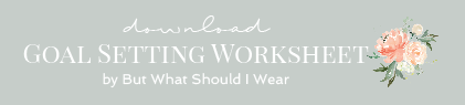 Goal Setting Worksheet by but what should i wear button 2018