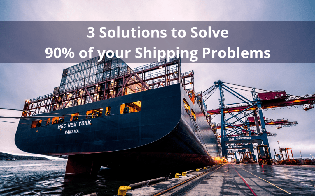 3 Solutions to Minimize 90% of Your Shipping Problems