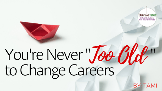 "You're Never ""Too Old"" to Change Careers"