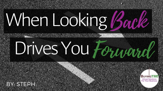 When looking back drives you forward