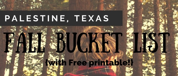 Palestine, TX Fall 2015 Bucket List {with Free printable!}