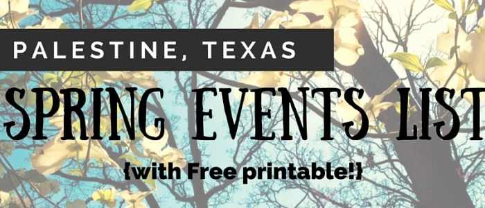 Spring 2016 Events in Palestine, Texas