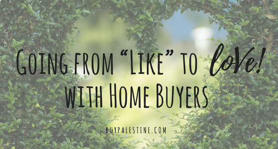 "Going from ""Like"" to ""Love!"" with Home Buyers"