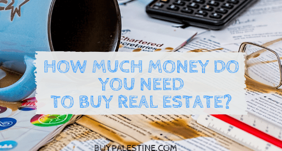 How Much Money Do you need to Buy Real Estate?