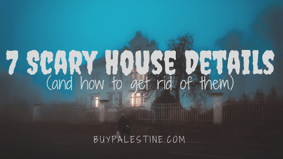 7 Scary House Details (and how to get rid of them)