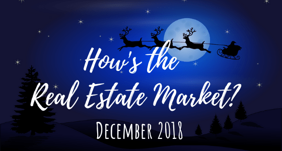 How's the Market? – December 2018 Real Estate Report