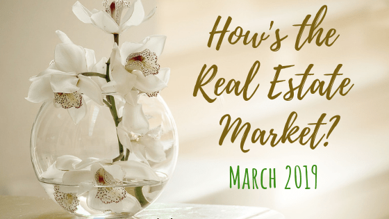 How's the Real Estate Market? – March 2019 Report