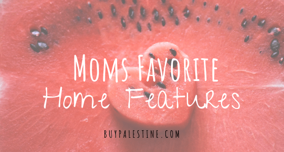 Moms Favorite Home Features