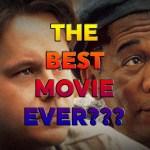Is the Shawshank Redemption the Best Movie Ever?