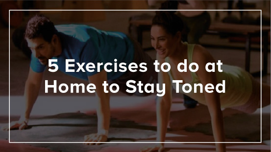 5 Exercises to do at Home to Stay Toned