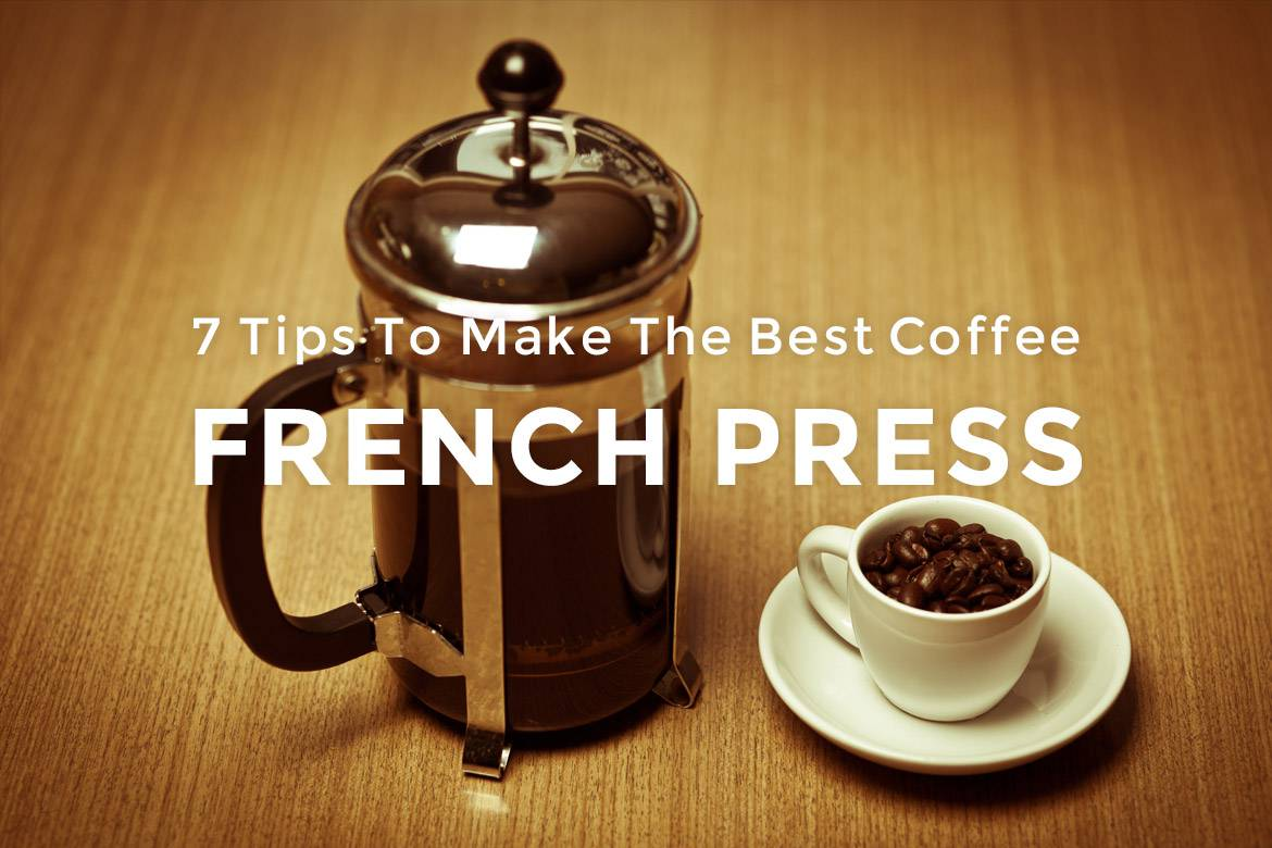7 Tips To Make The Best Coffee French Press Buzzbox Coffee
