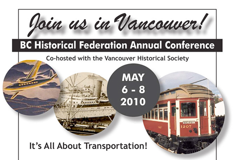 The <a href=http://bchistory.ca/conferences/2010/index.html>BC Historical Federation's Annual Conference</a> focuses on transportation this year. There's a book fair open to the public on Friday!
