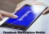 Facebook Marketplace Mobile – How to Access Your Facebook Marketplace