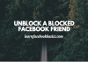 How I Unblocked a Blocked Facebook Friends Step by Step