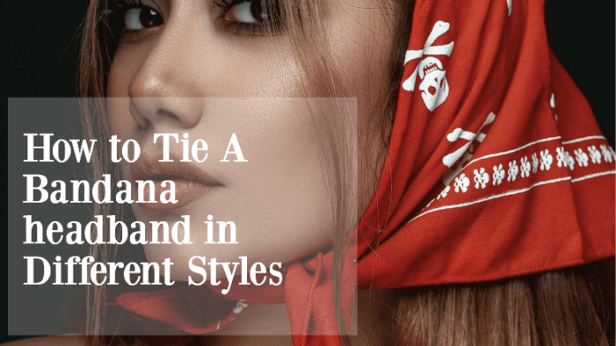 How to Tie A Bandana headband in Different Styles - 2020 Updated
